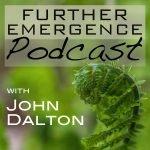 Further Emergence Podcast with John Dalton